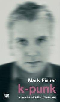 Mark Fisher, K-Punk Ausgewählte Schriften 2004-2016