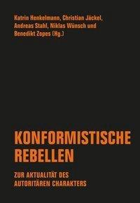 Andreas Stahl / Katrin Henkelmann u.a. (Hg.), Konformistische Rebellen. Zur Aktualität des autoritären Charakters