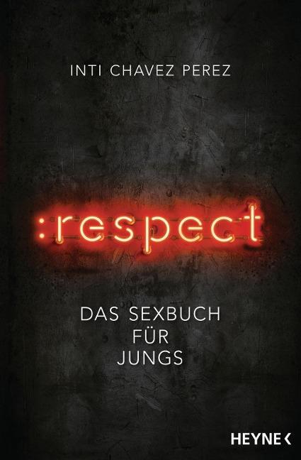 Inti Chavez Perez, :respect. Das Sexbuch für Jungs