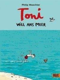 Philip Waechter, Toni will ans Meer