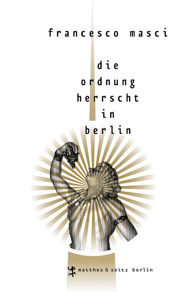 Francesco Masci, Die Ordnung herrscht in Berlin